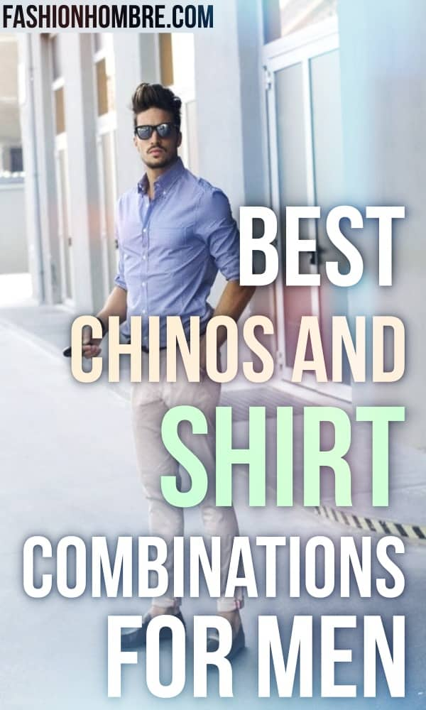 Best Chinos And Shirt Combinations For Men