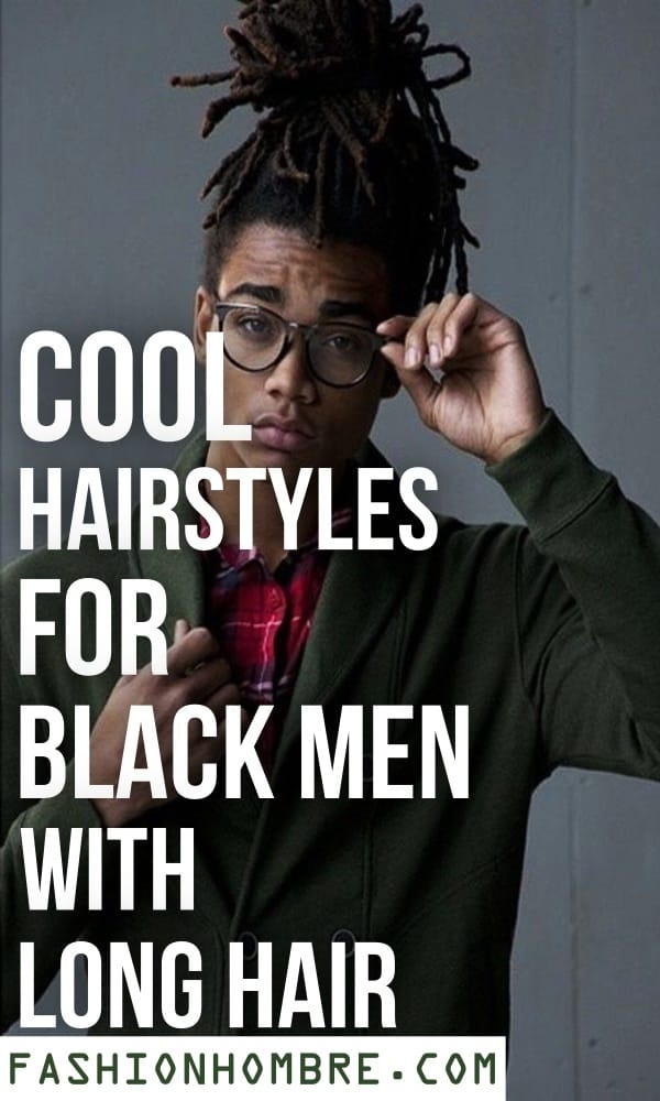 Hairstyles For Black Men With Long Hair